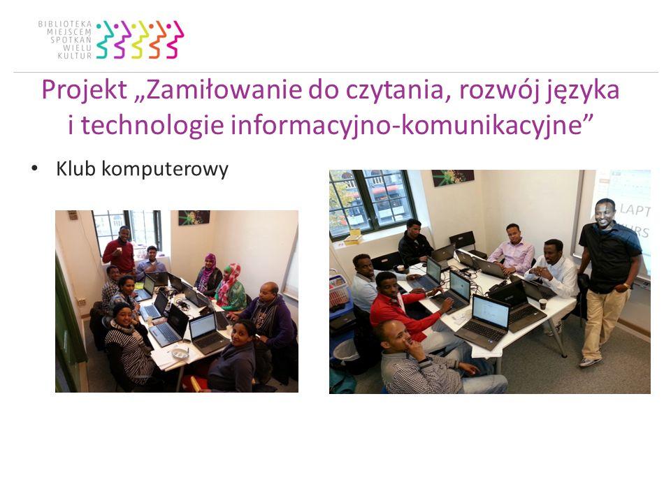Projekt Zamiłowanie do czytania, rozwój języka i technologie informacyjno-komunikacyjne Klub komputerowy