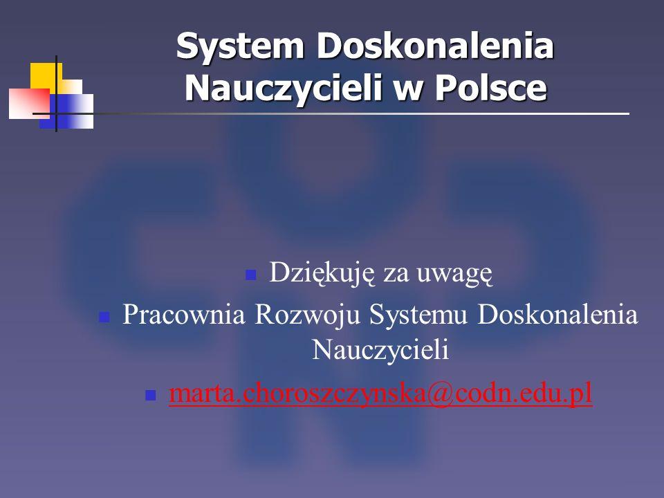 System Doskonalenia Nauczycieli w Polsce Dziękuję za uwagę Pracownia Rozwoju Systemu Doskonalenia Nauczycieli marta.choroszczynska@codn.edu.pl