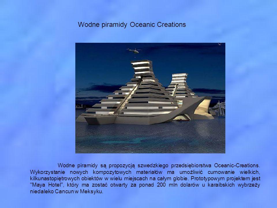Wodne piramidy Oceanic Creations Wodne piramidy są propozycją szwedzkiego przedsiębiorstwa Oceanic-Creations. Wykorzystanie nowych kompozytowych mater