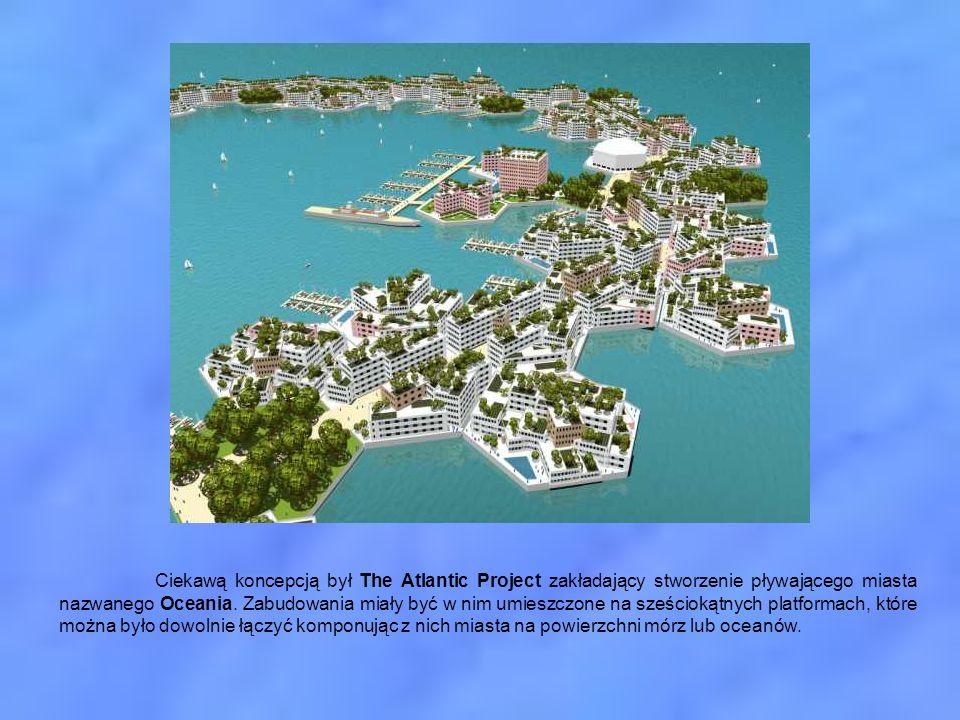 Ciekawą koncepcją był The Atlantic Project zakładający stworzenie pływającego miasta nazwanego Oceania. Zabudowania miały być w nim umieszczone na sze