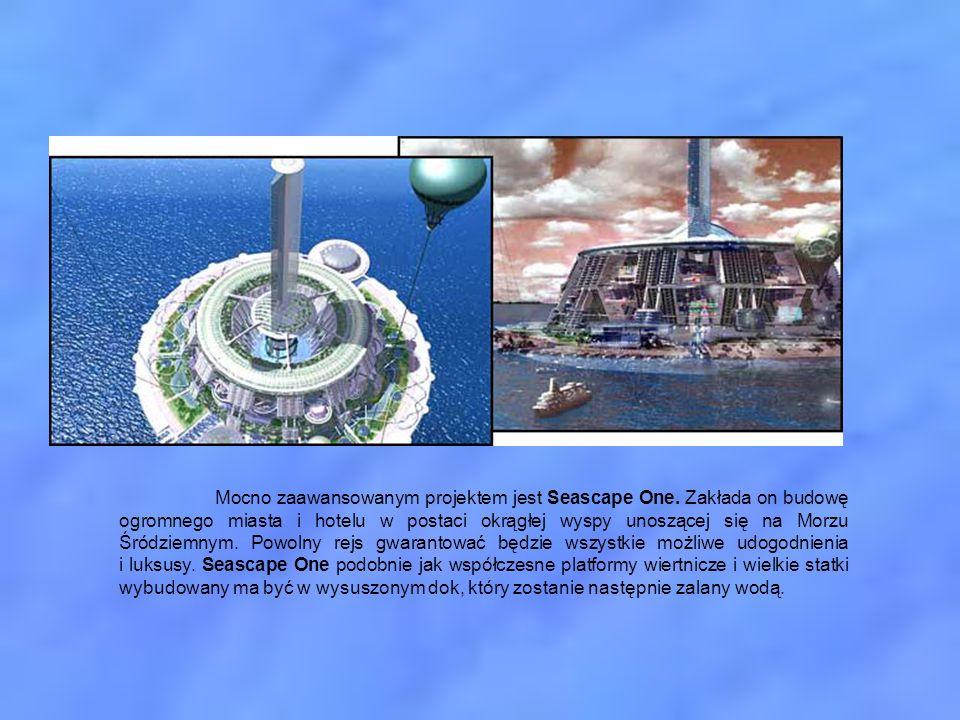Mocno zaawansowanym projektem jest Seascape One. Zakłada on budowę ogromnego miasta i hotelu w postaci okrągłej wyspy unoszącej się na Morzu Śródziemn