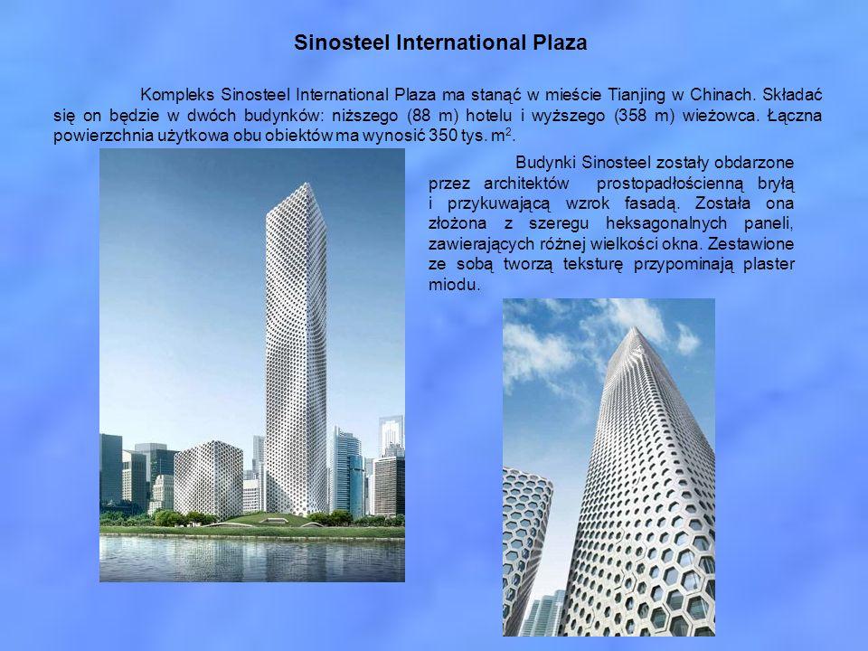 Kompleks Sinosteel International Plaza ma stanąć w mieście Tianjing w Chinach. Składać się on będzie w dwóch budynków: niższego (88 m) hotelu i wyższe