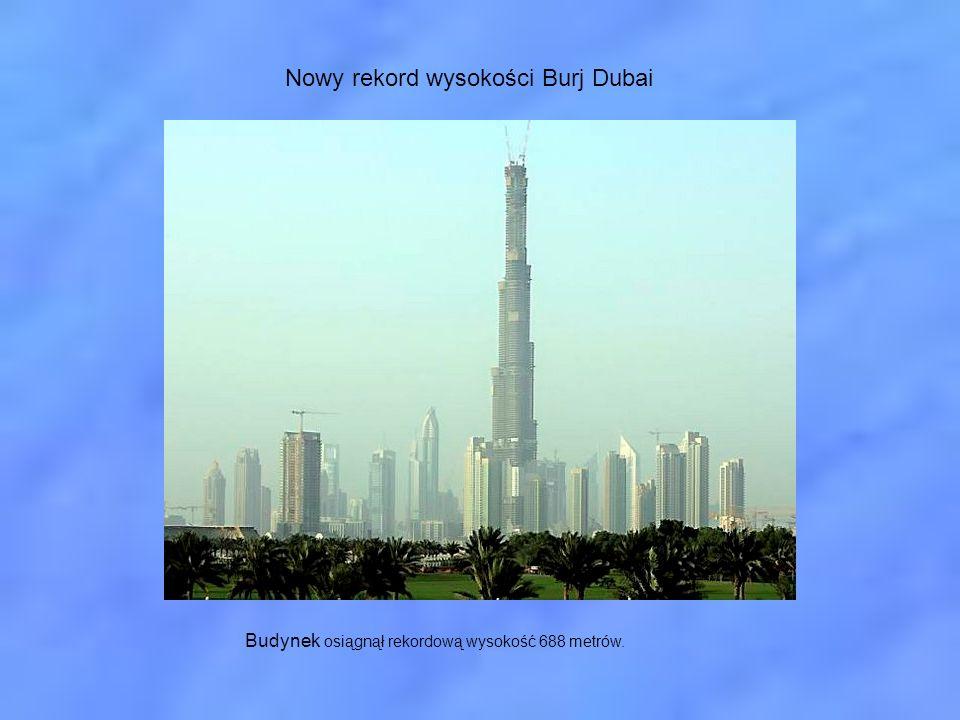 Nowy rekord wysokości Burj Dubai Budynek osiągnął rekordową wysokość 688 metrów.