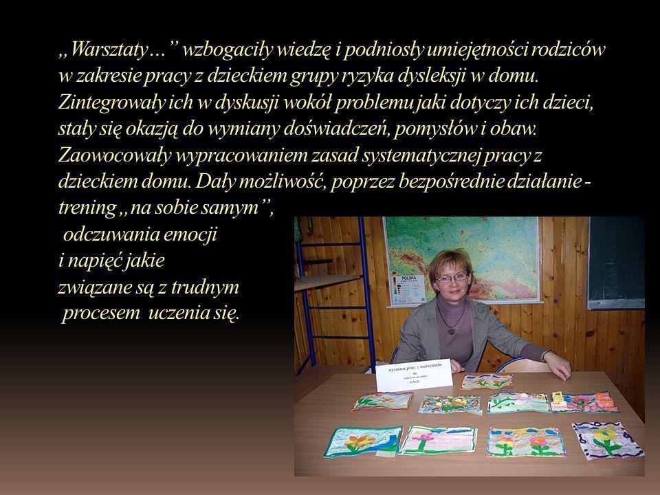 Warsztaty… wzbogaciły wiedzę i podniosły umiejętności rodziców w zakresie pracy z dzieckiem grupy ryzyka dysleksji w domu. Zintegrowały ich w dyskusji