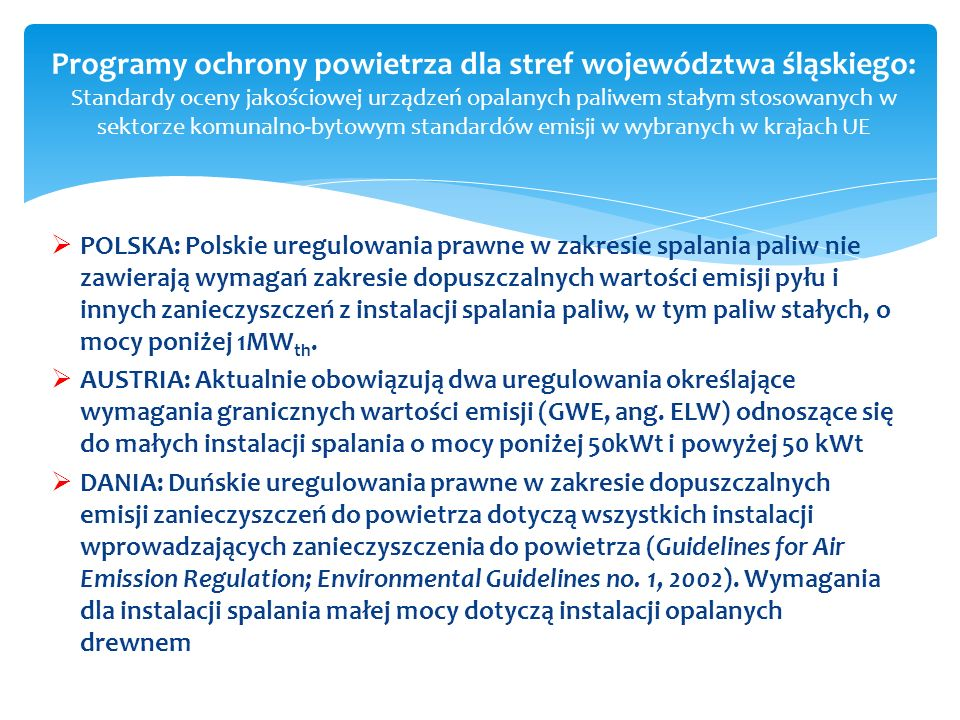 POLSKA: Polskie uregulowania prawne w zakresie spalania paliw nie zawierają wymagań zakresie dopuszczalnych wartości emisji pyłu i innych zanieczyszczeń z instalacji spalania paliw, w tym paliw stałych, o mocy poniżej 1MW th.