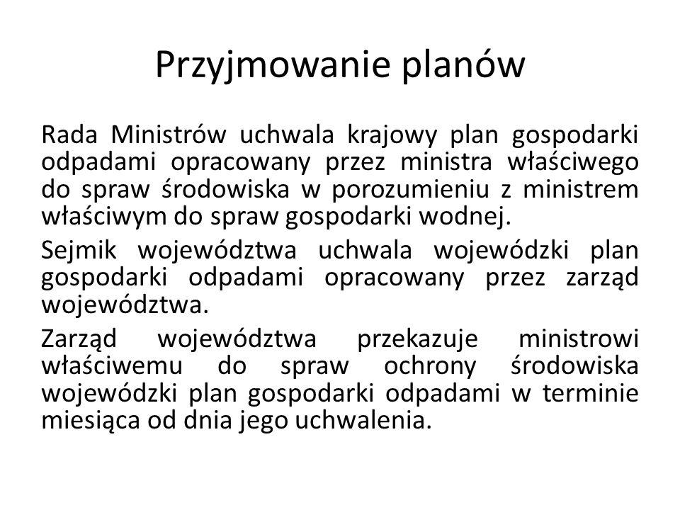 Przyjmowanie planów Rada Ministrów uchwala krajowy plan gospodarki odpadami opracowany przez ministra właściwego do spraw środowiska w porozumieniu z
