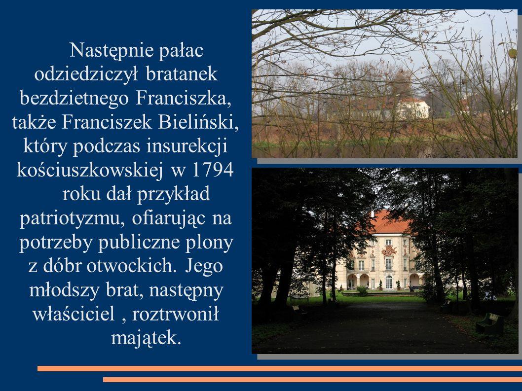 Następnie pałac odziedziczył bratanek bezdzietnego Franciszka, także Franciszek Bieliński, który podczas insurekcji kościuszkowskiej w 1794 roku dał p