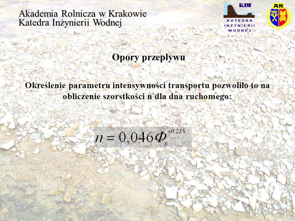Akademia Rolnicza w Krakowie Katedra Inżynierii Wodnej Opory przepływu Określenie parametru intensywności transportu pozwoliło to na obliczenie szorst