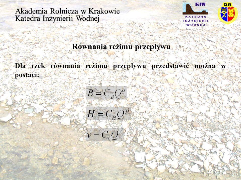 Akademia Rolnicza w Krakowie Katedra Inżynierii Wodnej Równania reżimu przepływu Dla rzek równania reżimu przepływu przedstawić można w postaci: