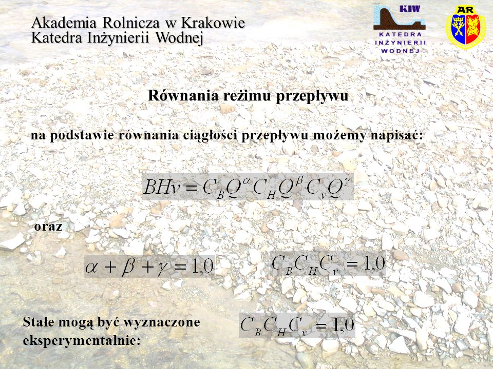 Akademia Rolnicza w Krakowie Katedra Inżynierii Wodnej Równania reżimu przepływu na podstawie równania ciągłości przepływu możemy napisać: oraz Stałe