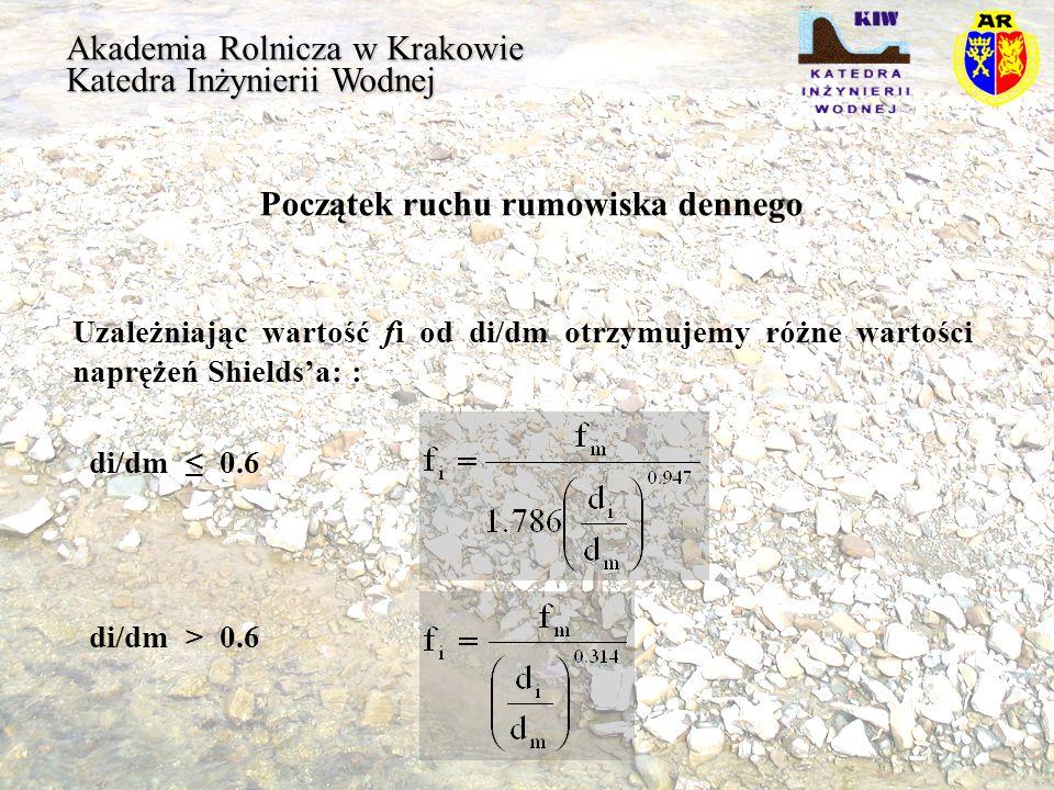 Akademia Rolnicza w Krakowie Katedra Inżynierii Wodnej Początek ruchu rumowiska dennego Uzależniając wartość fi od di/dm otrzymujemy różne wartości na