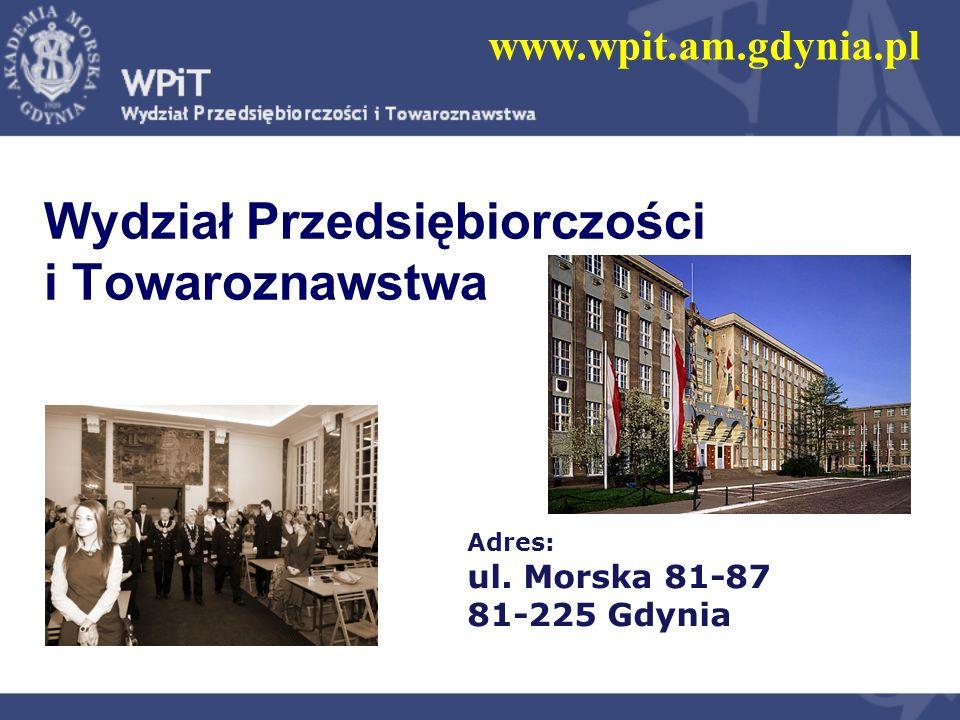 Wydział Przedsiębiorczości i Towaroznawstwa www.wpit.am.gdynia.pl Adres: ul. Morska 81-87 81-225 Gdynia