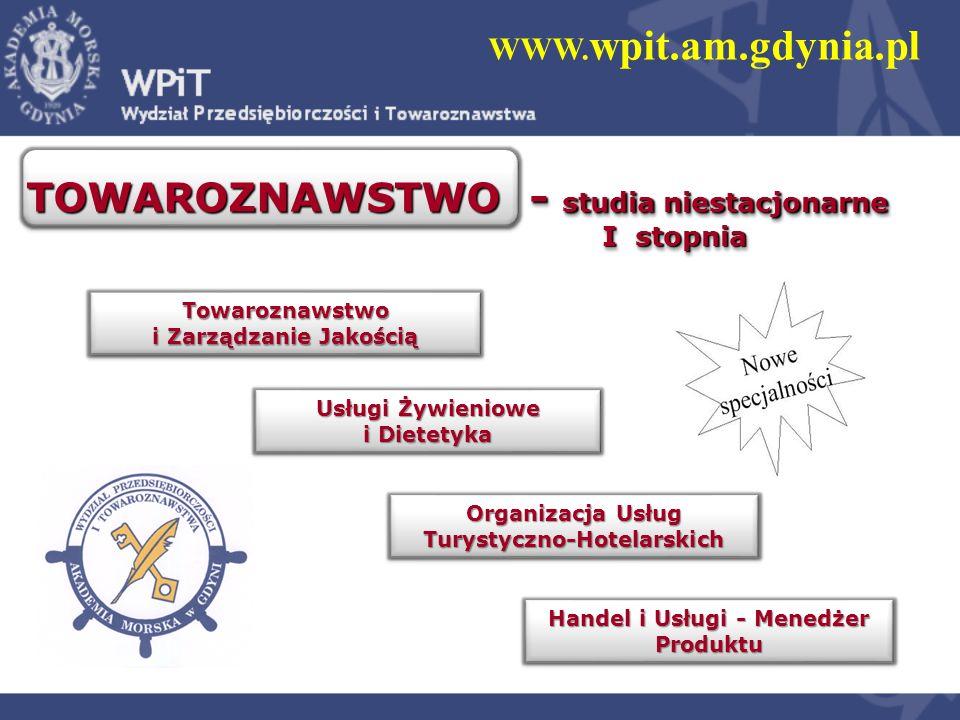 WWW. wpit.am.gdynia.pl TOWAROZNAWSTWO - studia niestacjonarne I stopnia Towaroznawstwo i Zarządzanie Jakością Organizacja Usług Turystyczno-Hotelarski