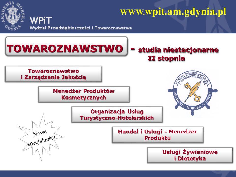 WWW. wpit.am.gdynia.pl TOWAROZNAWSTWO - studia niestacjonarne II stopnia Towaroznawstwo i Zarządzanie Jakością Organizacja Usług Turystyczno-Hotelarsk