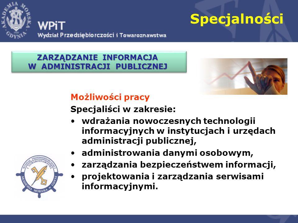 Specjalności Możliwości pracy Specjaliści w zakresie: wdrażania nowoczesnych technologii informacyjnych w instytucjach i urzędach administracji public