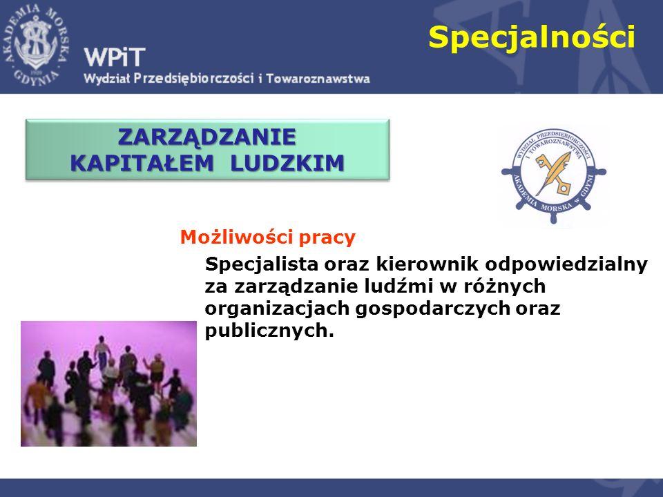 Specjalności Możliwości pracy Specjalista oraz kierownik odpowiedzialny za zarządzanie ludźmi w różnych organizacjach gospodarczych oraz publicznych.
