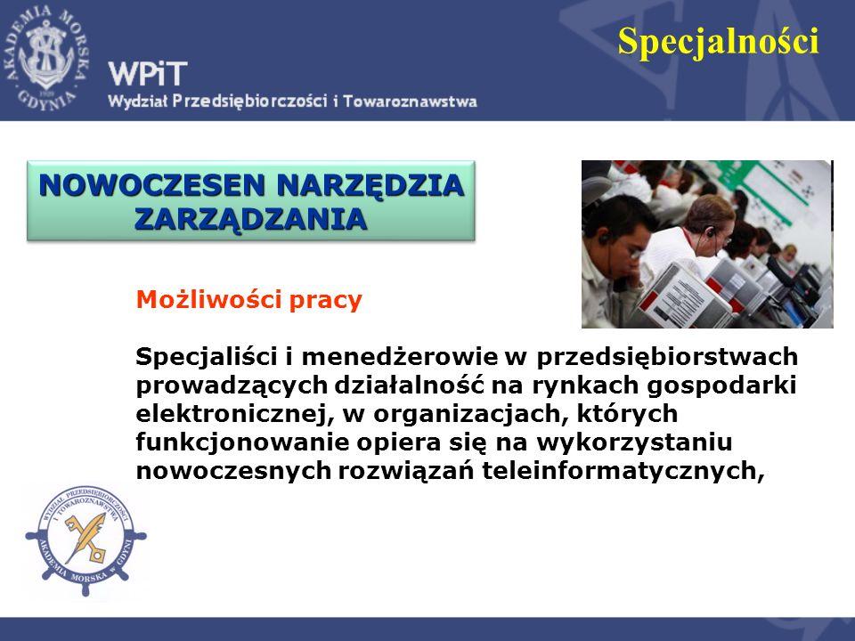 Specjalności Możliwości pracy Specjaliści i menedżerowie w przedsiębiorstwach prowadzących działalność na rynkach gospodarki elektronicznej, w organiz