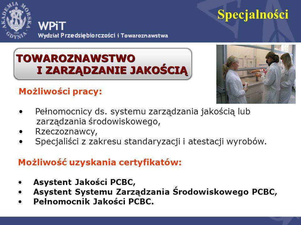 Możliwość uzyskania certyfikatów: Asystent Jakości PCBC, Asystent Systemu Zarządzania Środowiskowego PCBC, Pełnomocnik Jakości PCBC. TOWAROZNAWSTWO I