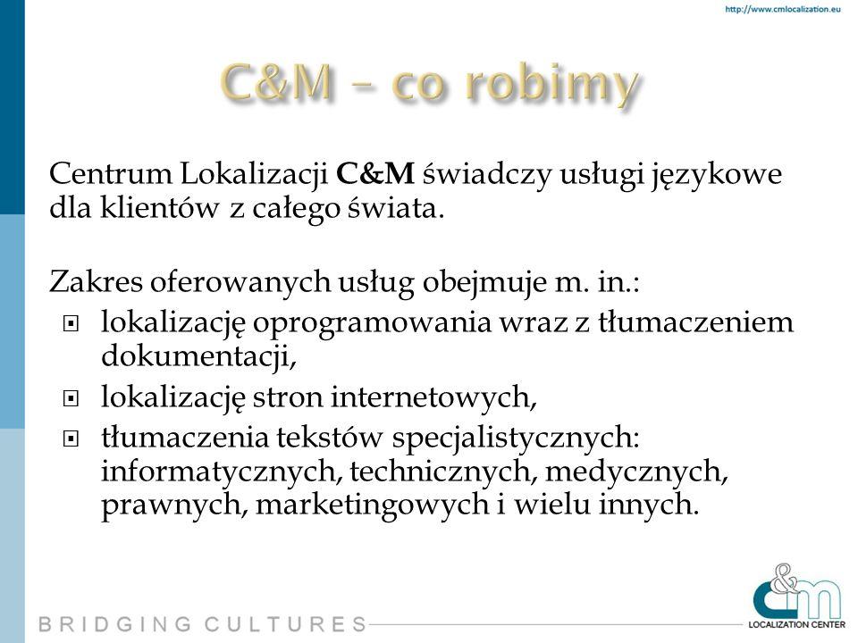 Centrum Lokalizacji C&M świadczy usługi językowe dla klientów z całego świata. Zakres oferowanych usług obejmuje m. in.: lokalizację oprogramowania wr