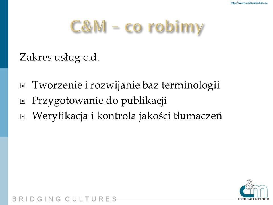 Zakres usług c.d. Tworzenie i rozwijanie baz terminologii Przygotowanie do publikacji Weryfikacja i kontrola jakości tłumaczeń