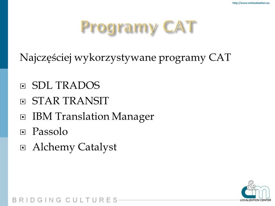 Najczęściej wykorzystywane programy CAT SDL TRADOS STAR TRANSIT IBM Translation Manager Passolo Alchemy Catalyst