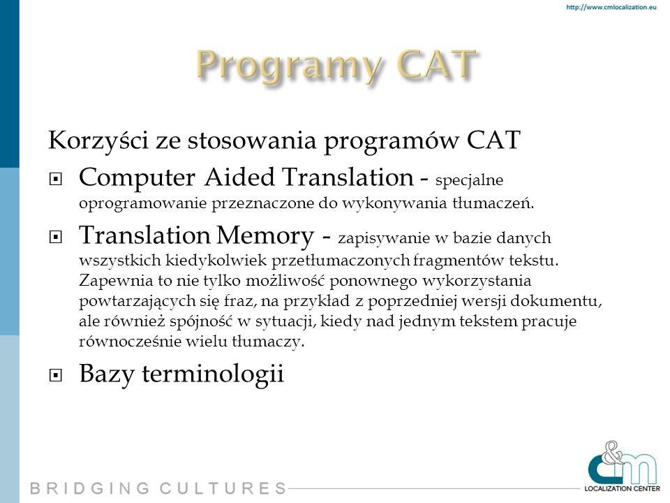 Korzyści ze stosowania programów CAT Computer Aided Translation - specjalne oprogramowanie przeznaczone do wykonywania tłumaczeń. Translation Memory -