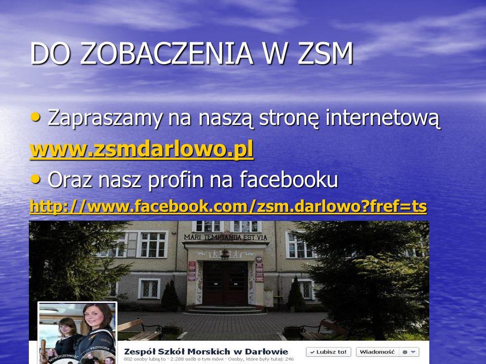 DO ZOBACZENIA W ZSM Zapraszamy na naszą stronę internetową Zapraszamy na naszą stronę internetową www.zsmdarlowo.pl Oraz nasz profin na facebooku Oraz