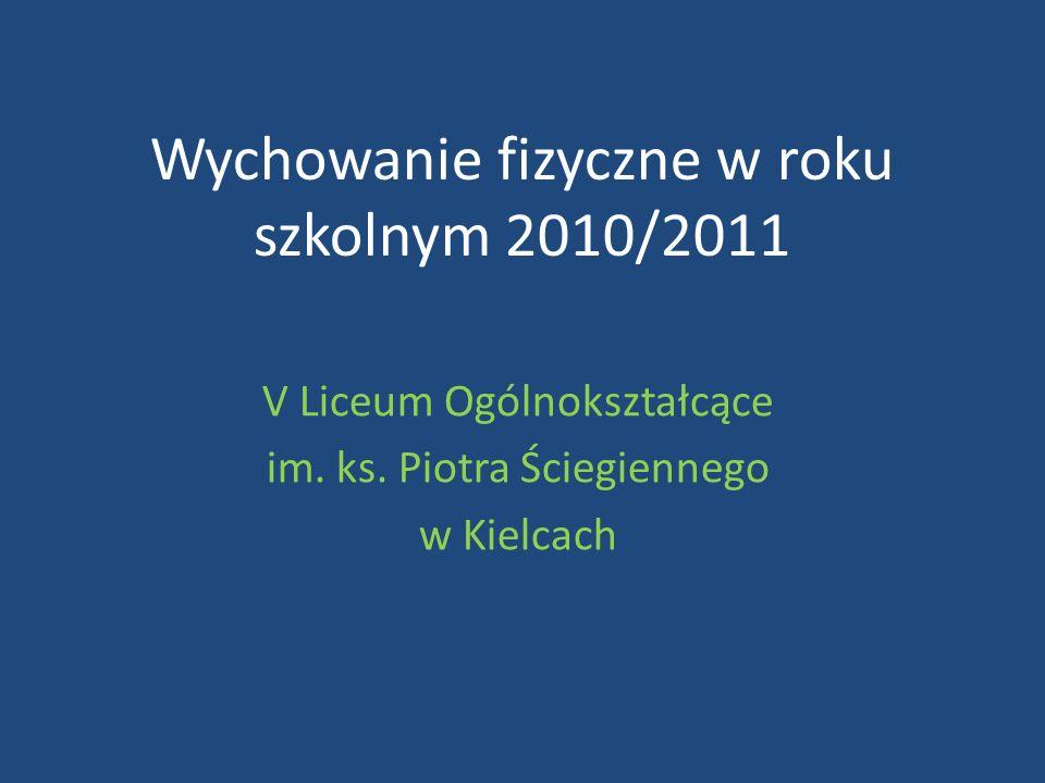 Wychowanie fizyczne w roku szkolnym 2010/2011 V Liceum Ogólnokształcące im. ks. Piotra Ściegiennego w Kielcach