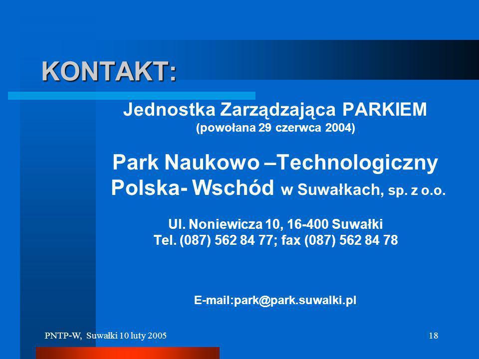 PNTP-W, Suwałki 10 luty 200517 Oferta Inkubatora (2) Możłiwości wsparcia – przykłady: Kontakty handlowe, misje gospodarcze, pomoc w przygotowaniu wnio