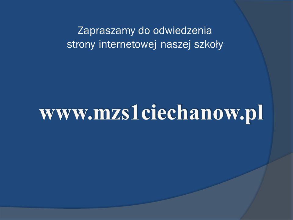 Zapraszamy do odwiedzenia strony internetowej naszej szkoły www.mzs1ciechanow.pl www.mzs1ciechanow.pl