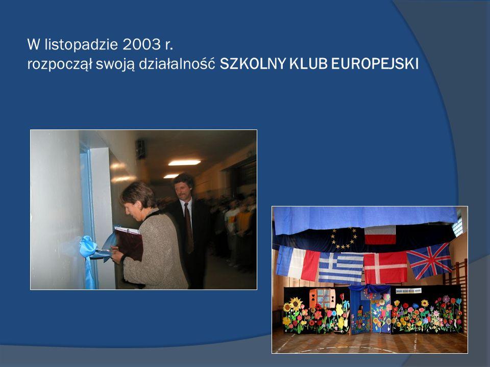 W listopadzie 2003 r. rozpoczął swoją działalność SZKOLNY KLUB EUROPEJSKI
