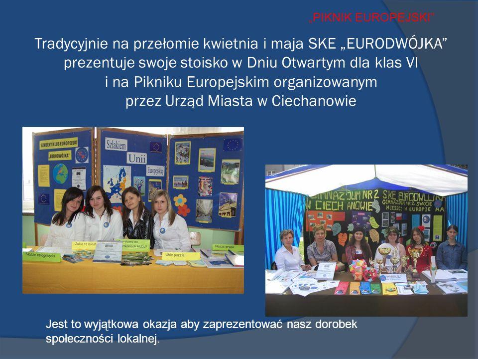 Tradycyjnie na przełomie kwietnia i maja SKE EURODWÓJKA prezentuje swoje stoisko w Dniu Otwartym dla klas VI i na Pikniku Europejskim organizowanym przez Urząd Miasta w Ciechanowie Jest to wyjątkowa okazja aby zaprezentować nasz dorobek społeczności lokalnej.
