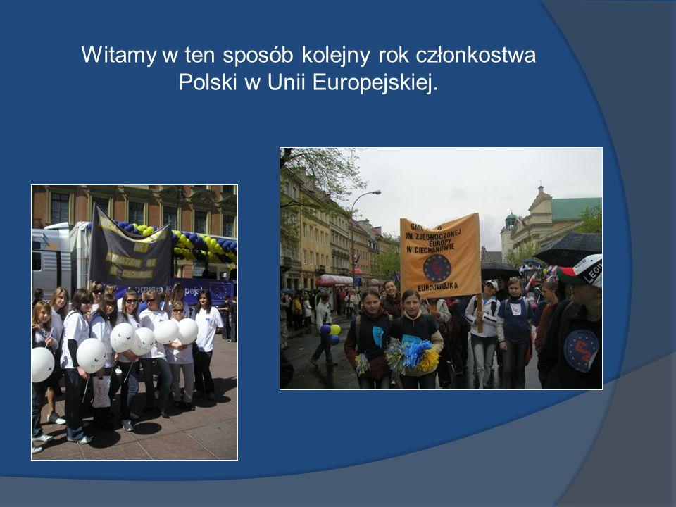 Witamy w ten sposób kolejny rok członkostwa Polski w Unii Europejskiej.