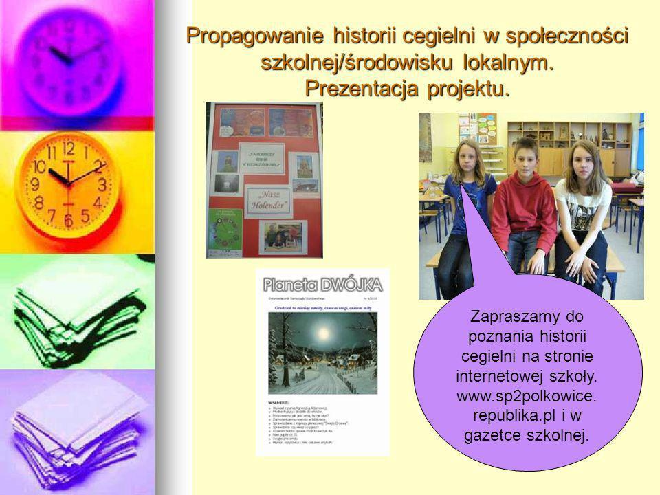 Propagowanie historii cegielni w społeczności szkolnej/środowisku lokalnym. Prezentacja projektu. Zapraszamy do poznania historii cegielni na stronie