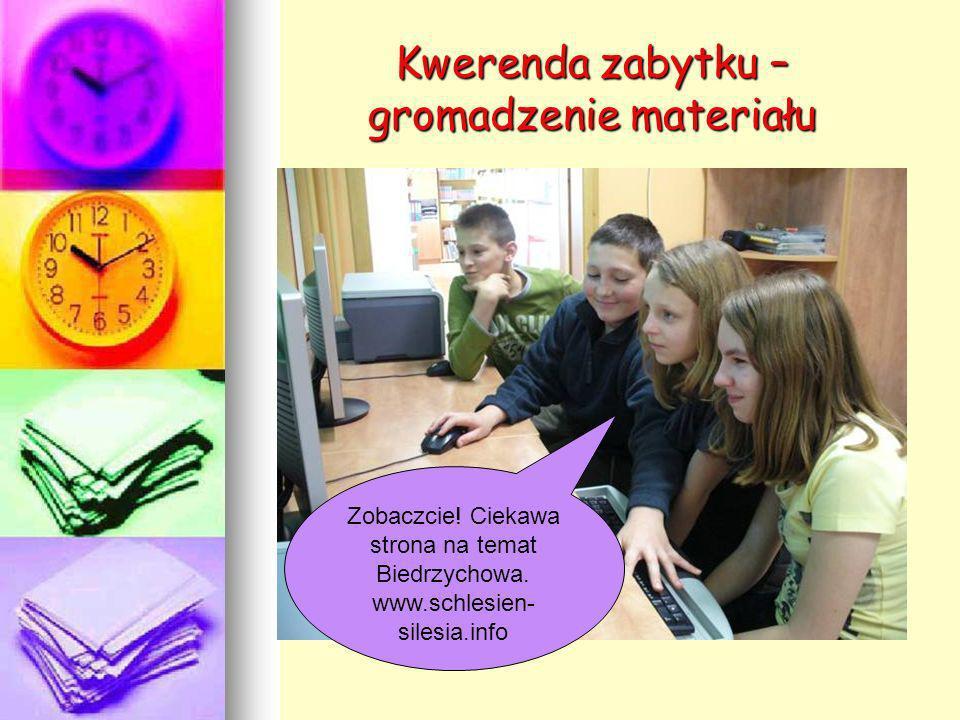 Kwerenda zabytku – gromadzenie materiału Zobaczcie! Ciekawa strona na temat Biedrzychowa. www.schlesien- silesia.info