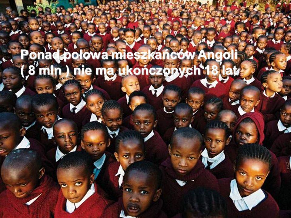 Ponad połowa mieszkańców Angoli ( 8 mln ) nie ma ukończonych 18 lat