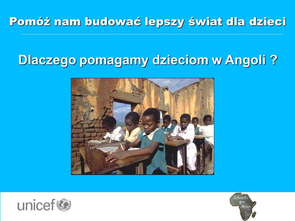 Pomóż nam budować lepszy świat dla dzieci Dlaczego pomagamy dzieciom w Angoli ?