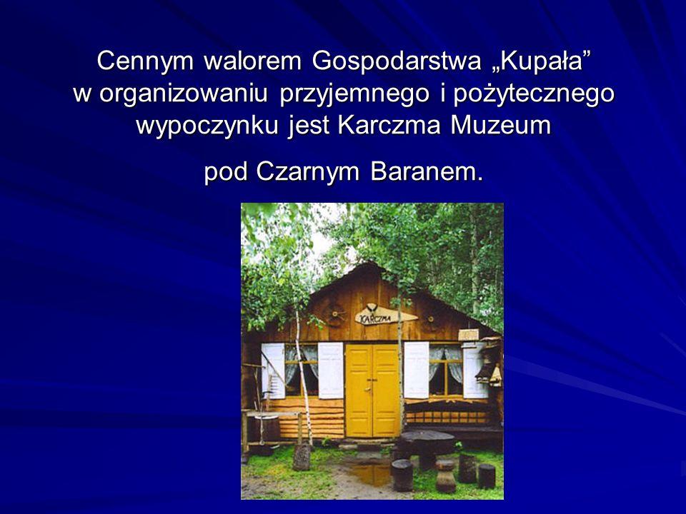 Cennym walorem Gospodarstwa Kupała w organizowaniu przyjemnego i pożytecznego wypoczynku jest Karczma Muzeum pod Czarnym Baranem.