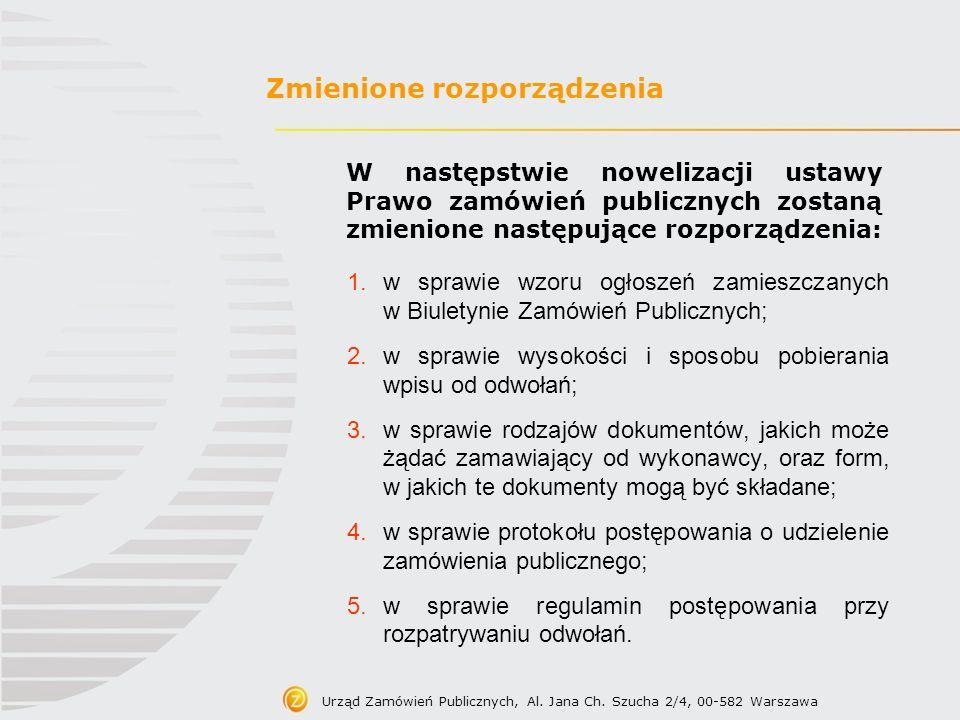 Urząd Zamówień Publicznych, Al. Jana Ch. Szucha 2/4, 00-582 Warszawa Zmienione rozporządzenia W następstwie nowelizacji ustawy Prawo zamówień publiczn