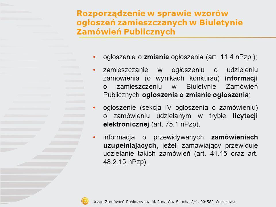 Urząd Zamówień Publicznych, Al. Jana Ch. Szucha 2/4, 00-582 Warszawa Rozporządzenie w sprawie wzorów ogłoszeń zamieszczanych w Biuletynie Zamówień Pub