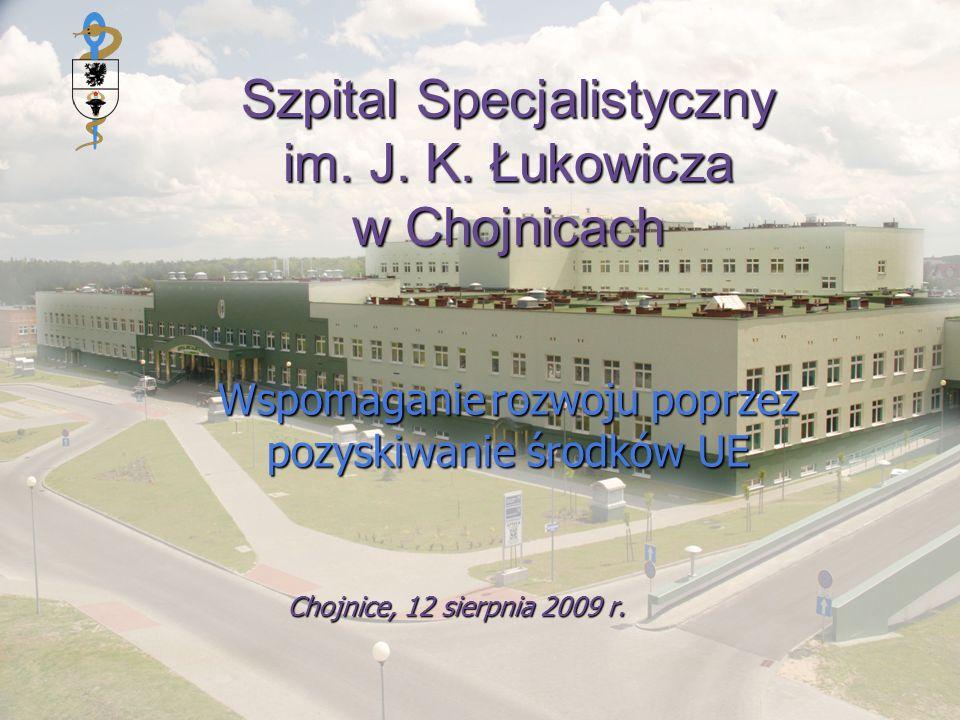 Szpital Specjalistyczny im. J. K. Łukowicza w Chojnicach Chojnice, 12 sierpnia 2009 r. Wspomaganie rozwoju poprzez pozyskiwanie środków UE