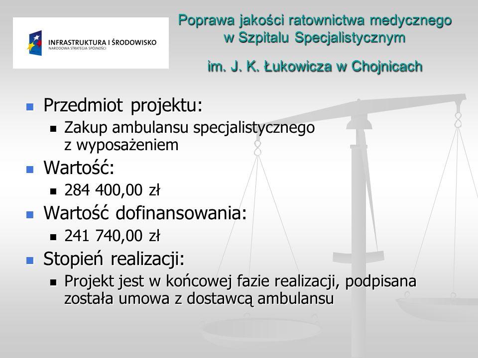 Przedmiot projektu: Przedmiot projektu: Zakup ambulansu specjalistycznego z wyposażeniem Zakup ambulansu specjalistycznego z wyposażeniem Wartość: Wartość: 284 400,00 zł 284 400,00 zł Wartość dofinansowania: Wartość dofinansowania: 241 740,00 zł 241 740,00 zł Stopień realizacji: Stopień realizacji: Projekt jest w końcowej fazie realizacji, podpisana została umowa z dostawcą ambulansu Projekt jest w końcowej fazie realizacji, podpisana została umowa z dostawcą ambulansu