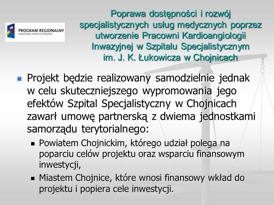 Projekt będzie realizowany samodzielnie jednak w celu skuteczniejszego wypromowania jego efektów Szpital Specjalistyczny w Chojnicach zawarł umowę partnerską z dwiema jednostkami samorządu terytorialnego: Projekt będzie realizowany samodzielnie jednak w celu skuteczniejszego wypromowania jego efektów Szpital Specjalistyczny w Chojnicach zawarł umowę partnerską z dwiema jednostkami samorządu terytorialnego: Powiatem Chojnickim, którego udział polega na poparciu celów projektu oraz wsparciu finansowym inwestycji, Powiatem Chojnickim, którego udział polega na poparciu celów projektu oraz wsparciu finansowym inwestycji, Miastem Chojnice, które wnosi finansowy wkład do projektu i popiera cele inwestycji.