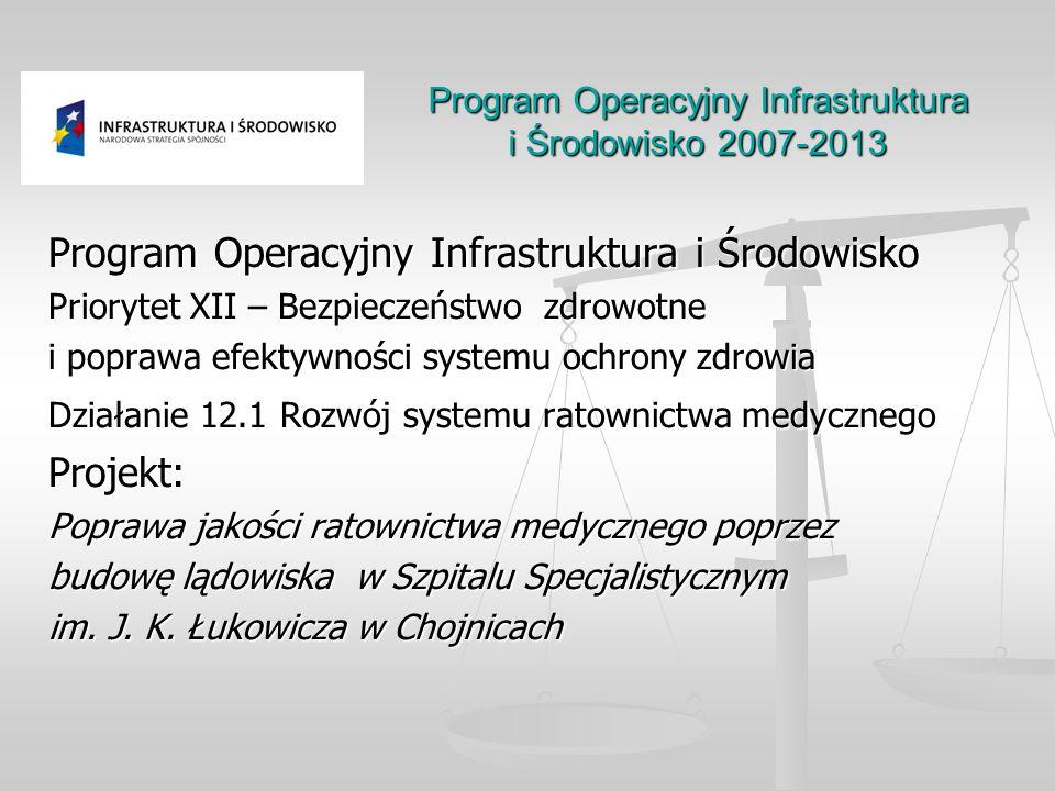 Program Operacyjny Infrastruktura i Środowisko 2007-2013 Program Operacyjny Infrastruktura i Środowisko Priorytet XII – Bezpieczeństwo zdrowotne i pop