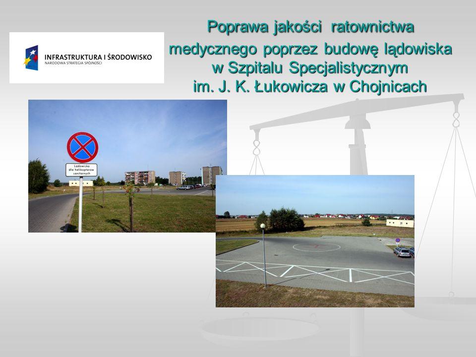 Poprawa jakości ratownictwa medycznego poprzez budowę lądowiska w Szpitalu Specjalistycznym im. J. K. Łukowicza w Chojnicach