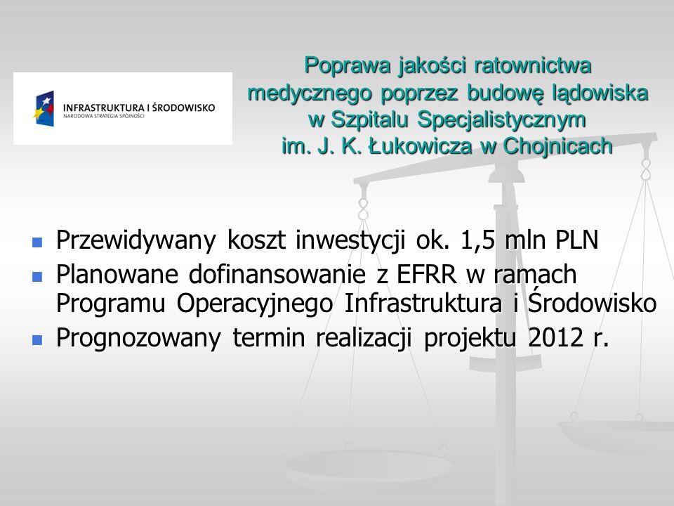 Poprawa jakości ratownictwa medycznego poprzez budowę lądowiska w Szpitalu Specjalistycznym im. J. K. Łukowicza w Chojnicach Przewidywany koszt inwest
