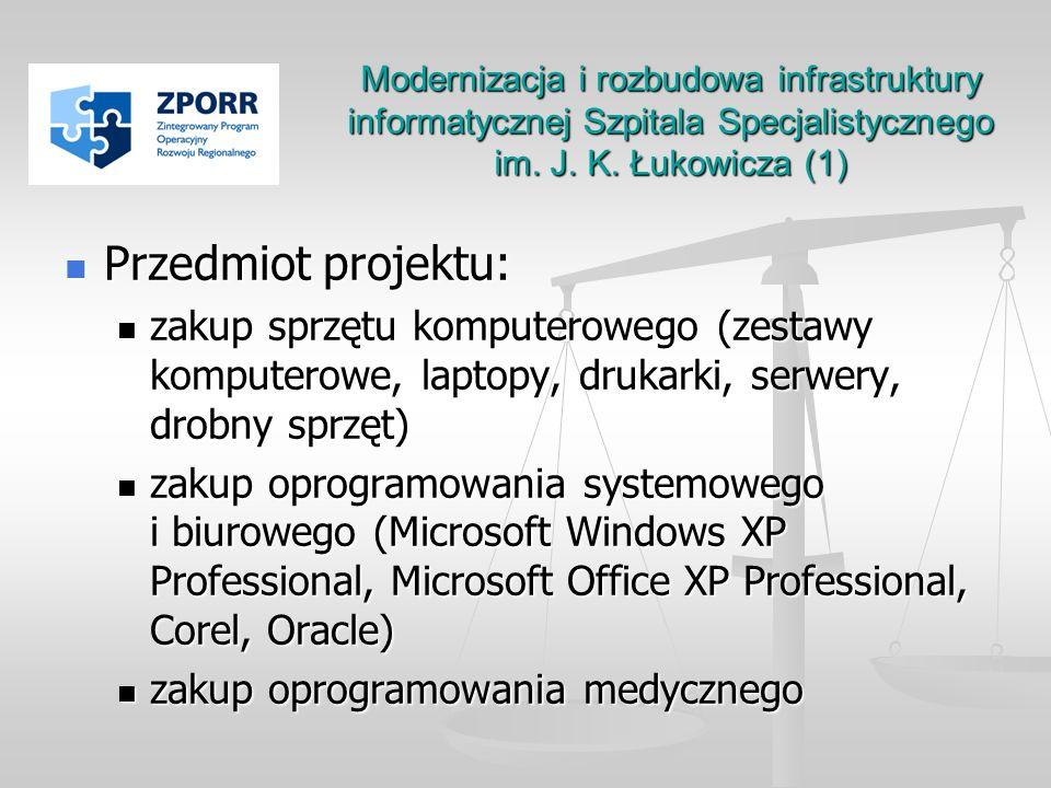 Modernizacja i rozbudowa infrastruktury informatycznej Szpitala Specjalistycznego im. J. K. Łukowicza (1) Przedmiot projektu: Przedmiot projektu: zaku