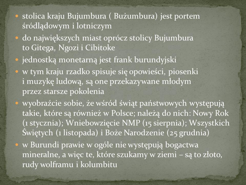 stolica kraju Bujumbura ( Bużumbura) jest portem śródlądowym i lotniczym do największych miast oprócz stolicy Bujumbura to Gitega, Ngozi i Cibitoke je