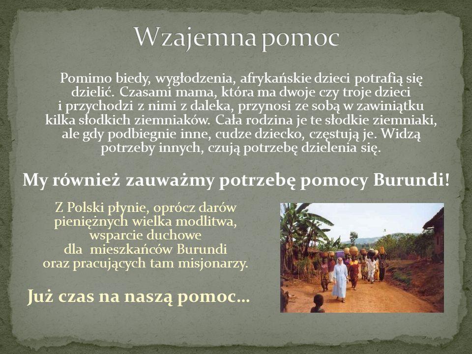 Z Polski płynie, oprócz darów pieniężnych wielka modlitwa, wsparcie duchowe dla mieszkańców Burundi oraz pracujących tam misjonarzy. Już czas na naszą