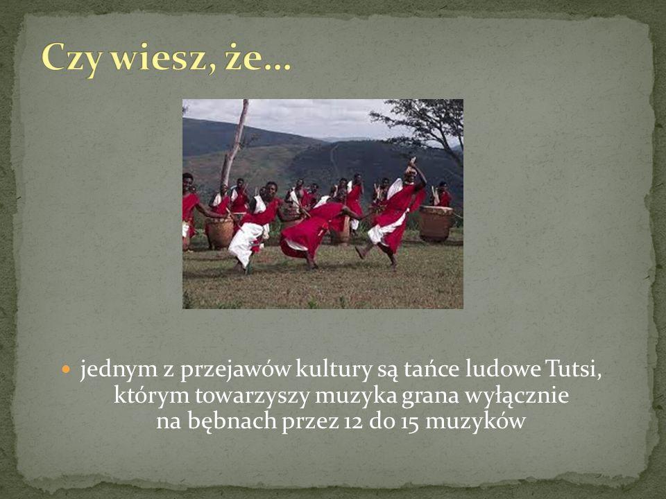 jednym z przejawów kultury są tańce ludowe Tutsi, którym towarzyszy muzyka grana wyłącznie na bębnach przez 12 do 15 muzyków